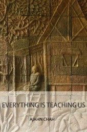 Everything is Teaching us by Ajahn Chah