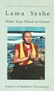 Make Your Mind an Ocean Aspects of Buddhist Psychology by Lama Yeshe