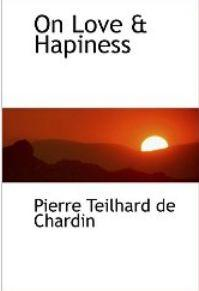 On Love & Hapiness by Pierre Teilhard de Chardin free ebook