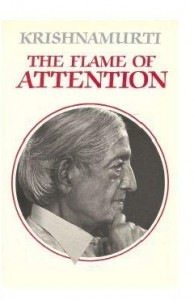 The Flame Of Attention by Jiddu Krishnamurti