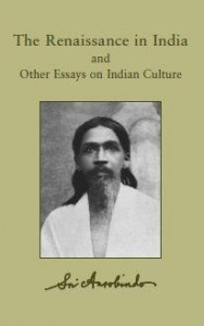 The Renaissance in India with A Defence of Indian Culture by Sri aurobindo
