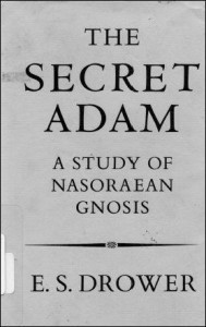 The Secret Adam - A Study of Nasoraen Gnosis